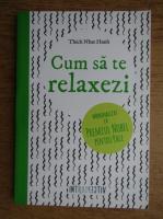 Anticariat: Thich Nhat Hanh - Cum sa te relaxezi