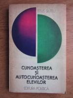 Anticariat: Titus Suteu - Cunoasterea si autocunoasterea elevilor