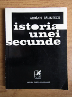 Adrian Paunescu - Istoria unei secunde