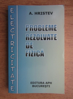 Anticariat: Anatolie Hristev - Probleme rezolvate de fizica. Electricitate