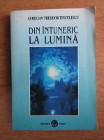 Aurelian-Theodor Tinculescu - Din intuneric la lumina