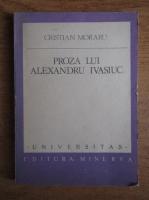 Anticariat: Cristian Moraru - Proza lui Alexandru Ivasiuc