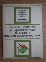 Anticariat: Ioan Filimon, Mircea V. Soare - Ecuatii diferentiale cu aplicatii in mecanica constructiilor
