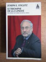 Joseph E. Stiglitz - Le triomphe de la cupidite