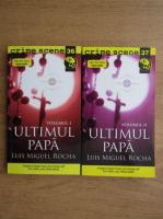 Anticariat: Luis Miguel Rocha - Ultimul Papa (2 volume)