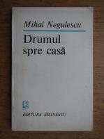 Anticariat: Mihai Negulescu - Drumul spre casa