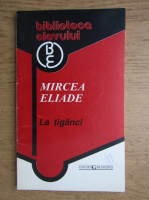Anticariat: Mircea Eliade - La tiganci