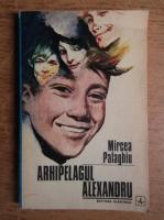 Anticariat: Mircea Palaghiu - Arhipelagul Alexandru