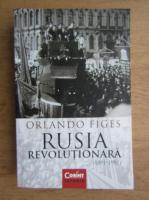 Anticariat: Orlando Figes - Rusia revolutionara