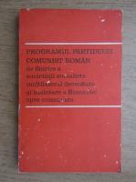 Anticariat: Programul partidului comunist roman de faurire a societatii socialiste multilateral dezvoltate si inaintare a Romaniei spre comunism