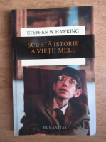 Stephen W. Hawking - Scurta istorie a vietii mele