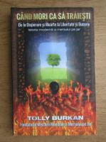 Tolly Burkan - Cand mori ca sa traiesti