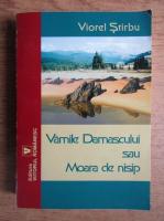 Viorel Stirbu - Vamile Damascului sau Moara de nisip