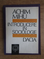 Anticariat: Achim Mihu - Introducere in sociologie