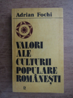 Adrian Fochi - Valori ale culturii populare romanesti (volumul 2)