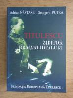 Adrian Nastase, George G. Potra - Titulescu, ziditor de mari idealuri