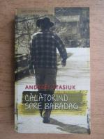 Anticariat: Andrzej Stasiuk - Calatorind spre Babadag