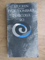 Bogdan Stugren - Evolutionismul in secolul 20