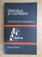 Anticariat: Constantin Dumitrescu - Oracolul si clepsidra