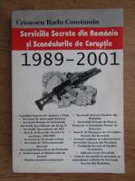 Cristescu Radu Constantin - Serviciile secrete din Romania si scandalurile de coruptie 1989-2001