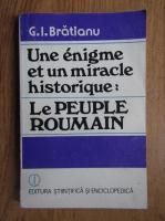 Gheorghe I. Bratianu - Une enigme et un miracle historique: le peuple roumain