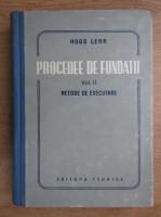 Hugo Lehr - Procedee de fundatii, metode de executare (volumul 2)