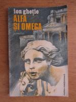 Anticariat: Ion Ghetie - Alfa si omega