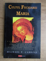 Michael P. Carroll - Cultul Fecioarei Maria