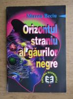 Mircea Beciu - Orizontul straniu al gaurilor negre