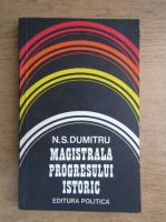 Anticariat: N. S. Dumitru - Magistrala progresului istoric