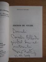 Anticariat: Nicolae Rotaru - Eroism de veche (cu autograful autorului)