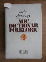 Tache Papahagi - Mic dictionar folkloric