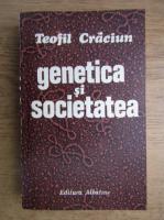 Anticariat: Teofil Craciun - Genetica si societatea