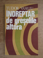 Anticariat: Tudor Vasiliu - Indreptar de greselile altora