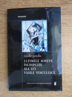 Vasile Preda - Ultimele sonete inchipuite ale lui Vasile Voiculescu