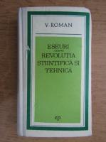Viorel Roman - Eseuri despre revolutia stiintifica si tehnica