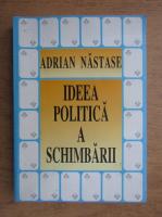 Adrian Nastase - Ideea politica a schimbarii