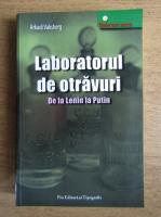 Arkadi Vaksberg - Laboratorul de otravuri. De la Lenin la Putin