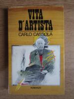 Anticariat: Carlo Cassola - Vita d'artista