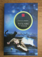 Anticariat: Cecelia Ahern - Intalnire cu viata