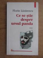 Anticariat: Florin Lazarescu - Ce se stie despre ursul panda