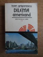 Ioan Grigorescu - Dilema americana (volumul 2)