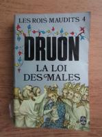 Maurice Druon - La loi des males. Les Rois Maudits (volumul 4)