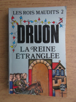 Anticariat: Maurice Druon - La reine etranglee