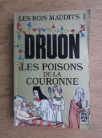 Maurice Druon - Les Rois Maudits. Les poisons de la couronne (volumul 3)