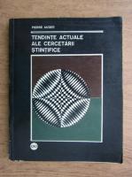 Anticariat: Pierre Auger - Tendinte actuale ale cercetarii stiintifice