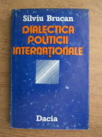 Silviu Brucan - Dialectica politicii internationale