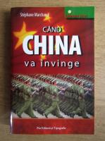 Anticariat: Stephane Marchand - Cand China va invinge