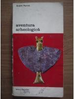 Anticariat: Andre Parrot - Aventura arheologica