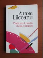 Anticariat: Aurora Liiceanu - Viata nu-i croita dupa calapod